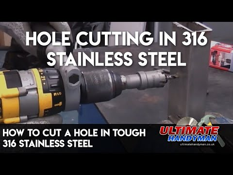 How to cut a hole in tough 316 stainless steel