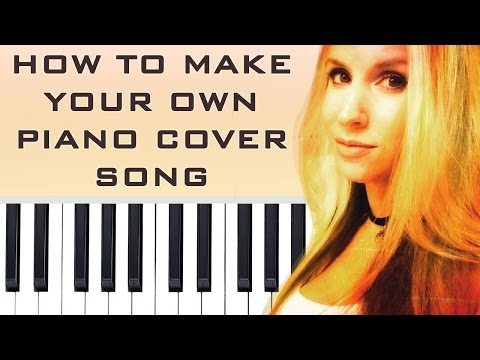 How to play Piano - Make your own Piano Cover song