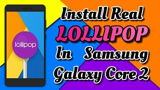 How To Update Samsung Galaxy Core 2 Into Real Lollipop.