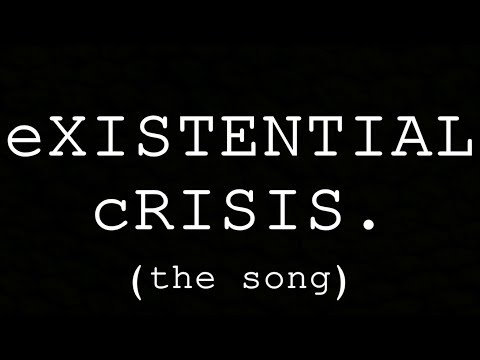 eXISTENTIAL cRISIS (the song)