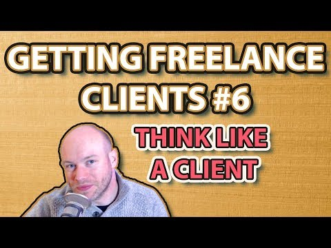 Getting Freelance Clients #6 | Think Like A Freelance Client