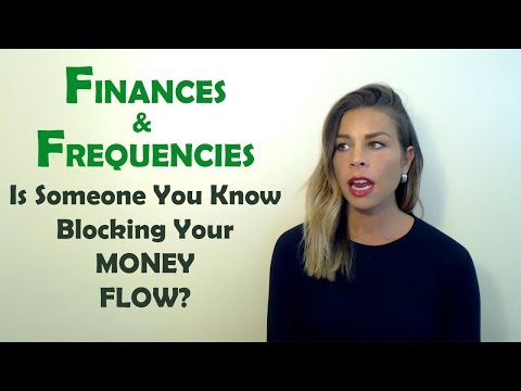 Finances & Frequencies: Is Someone You Know...Blocking Your Money Flow?