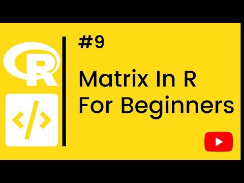 R Tutorial - 9 - Matrix In R For Beginners [9/13]