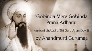 Gobinda Mere Gobinda - Gurbani Kirtan  Shabad Kirtan  Gurbani Shabad of Sri Guru Arjan Dev Ji