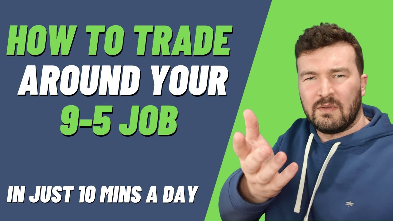 How to Trade Forex with a Full-Time Job in 2021 | 10 mins a day