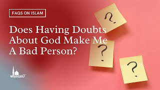 Does having doubts about God makes me a bad person? By Sh. Mokhtar Maghraoui and Nouman Ali Khan