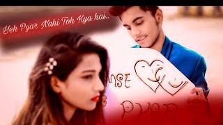 yeh pyar nahi to Kya hai ye | cute love story | bollywod new songs | rahul jain | LOVE LIFE  CRETION