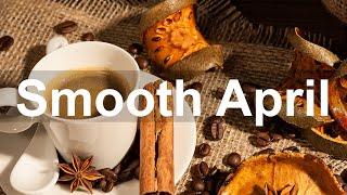 April Smooth Jazz - Relax Coffee Jazz Piano Music Instrumental Background