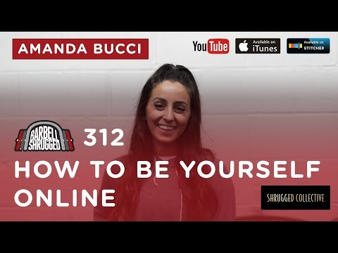 Barbell Shrugged — How to Be Yourself Online w/ Amanda Bucci — 312