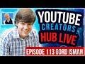 🔴 YouTube Creators Hub Podcast LIVE - Episode 113 With Gord Isman