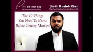 10 Things You Need To Know Before Getting Married - Sheikh Musleh Khan