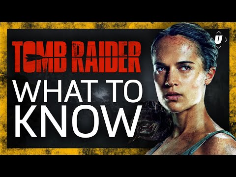 Tomb Raider - What You Need To Know About The New Movie