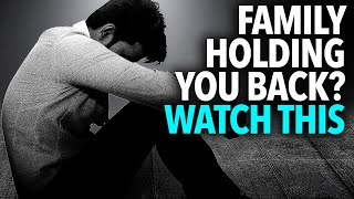 If You Think They Are Holding You Back: WATCH THIS (Toxic Family and Friends)