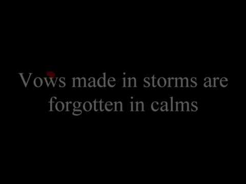 Proverb: Vows made in storms are forgotten in calms