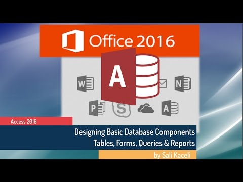 Microsoft Access 2016: Modifying Tables, Creating Queries, Forms & Reports