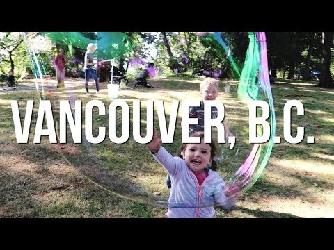 BIGGEST BUBBLES IN THE WORLD - - Travel Vlog to Vancouver, B.C.