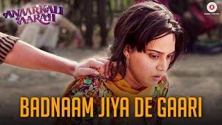 Badnaam Jiya De Gaari   Anaarkali of Aarah   Swara Bhaskar   Rekha Bhardwaj