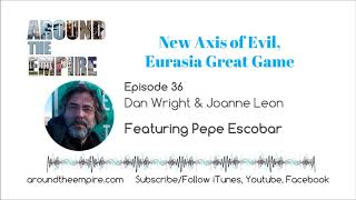 Ep 36 New Axis of Evil, Eurasia Great Game feat Pepe Escobar