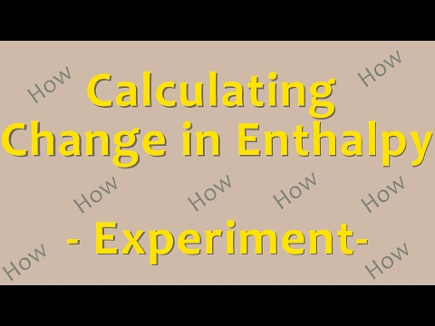 How to Calculate a Change in Enthalpy - Experiment
