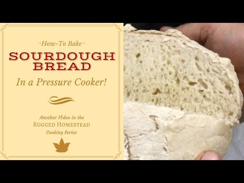 How to Make Sourdough Bread...in a Pressure Cooker!