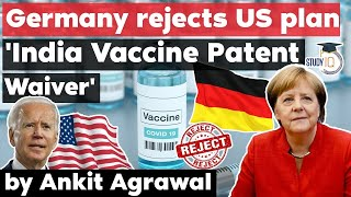 Covid Vaccine Patent Waiver proposal by USA - Why Germany is against it? GS Paper 3 IPR