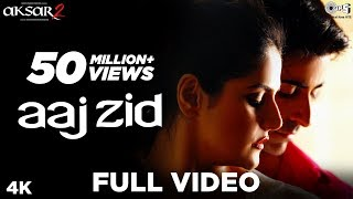 Aaj Zid Full Video Aksar 2 , Arijit Singh, Mithoon , Zareen Khan, Gautam Rode