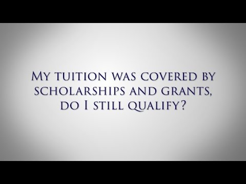My tuition was covered by scholarships and grants do I still qualify?