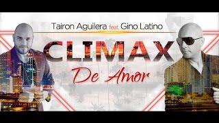TAIRON AGUILERA Feat. GINO LATINO - Climax De Amor (Official WebClip) ► BACHATA 2016