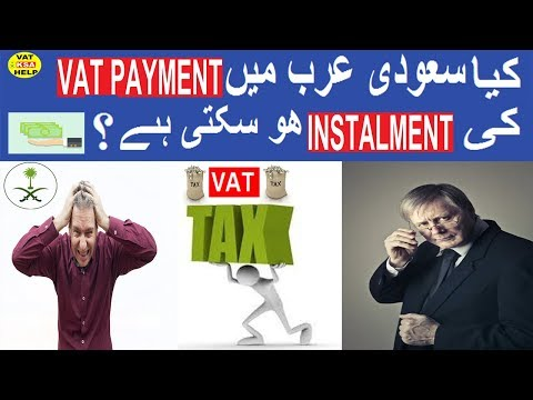 VAT Payment In Saudi Arabia   Can A Taxpayer Make Instalment Of VAT Payments In Saudi Arabia