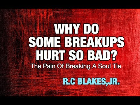 WHY DO BREAKUPS HURT SO BAD? Soul Ties Are Painful But Some Pain Is NECESSARY!