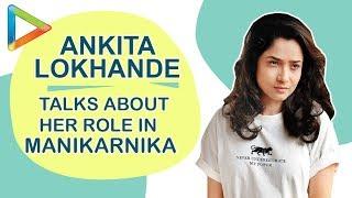 """Ankita Lokhande: """"Manikarnika jaise film karna mere liye bahut badi baat hai"""""""