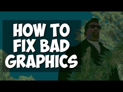 How To Fix Bad Graphics on GTA San Andreas?