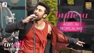 Bulleya – Aqeel Ali | Tropical Mix | Ae Dil Hai Mushkil | Karan | Aishwarya, Ranbir | Pritam | Amit