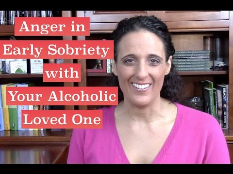 Early Sobriety Anger | Early Recovery What to Expect  Alcoholism Help for Loved Ones
