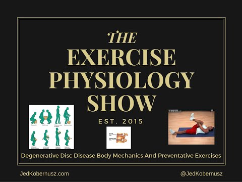 THE Exercise Physiology Show Degenerative Disc Disease, Body Mechanics And Preventative Exercises