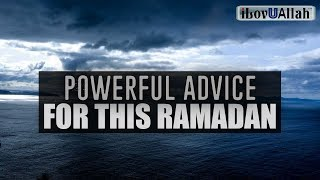 Powerful Advice For This Ramadan