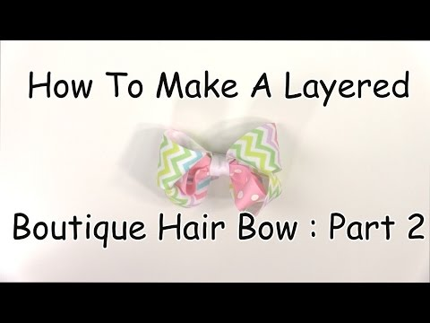 How To Make A Layered Boutique Hair Bow (Part 2 of 3)