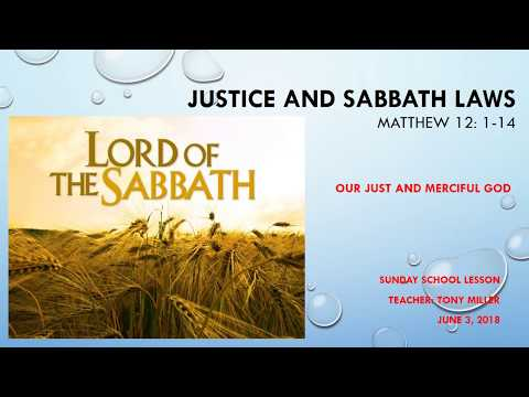 SUNDAY SCHOOL LESSON, JUNE 3, 2018, Justice and Sabbath Laws, MATT 12, 1-14