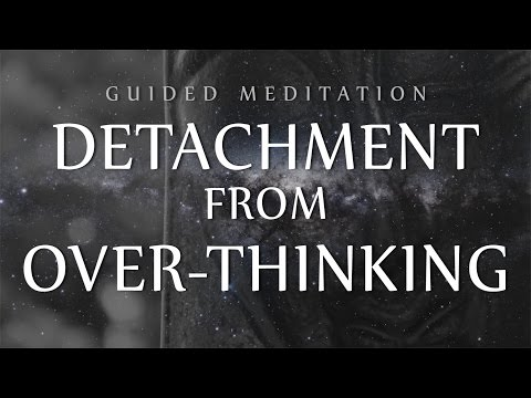 Guided Meditation for Detachment From Over-Thinking (Anxiety / OCD / Depression)