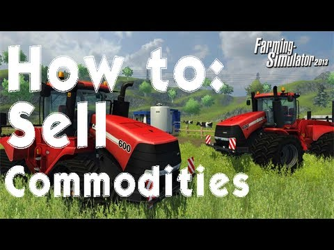 Farming Simulator 2013 How to: Sell Commodities