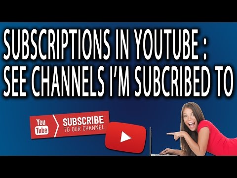 Subscriptions In Youtube: See What Channels I'm Subscribed To