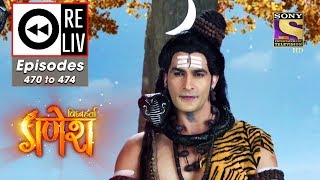 Weekly ReLIV - Vighnaharta Ganesh - 10th June To 14th June 2019 - Episodes 470 To 474