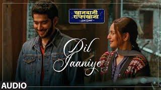 Full Song: DIL JAANIYE | Khandaani Shafakhana | Sonakshi S | Jubin Nautiyal,Tulsi Kumar, Payal Dev