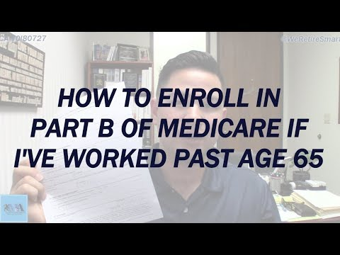 How to Enroll in Part B of Medicare if I've Worked Past Age 65
