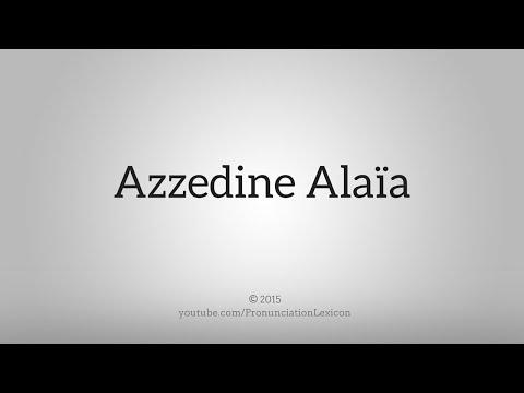 How To Pronounce Azzedine Alaïa