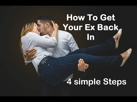 How to Get Your Ex Back in 4 Steps