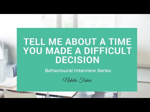 Behavioural Interview Question - Tell me about a time you made a difficult decision