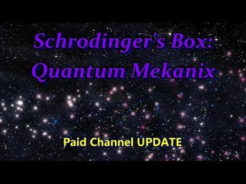 Paid Channel Update SBQM (Schrodingers Box Quantum Mekanix)