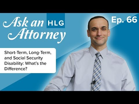 Short-term, Long-term, and Social Security Disability - ASK AN HLG ATTORNEY - Ep. 66
