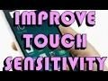Improve phone touch sensitivity